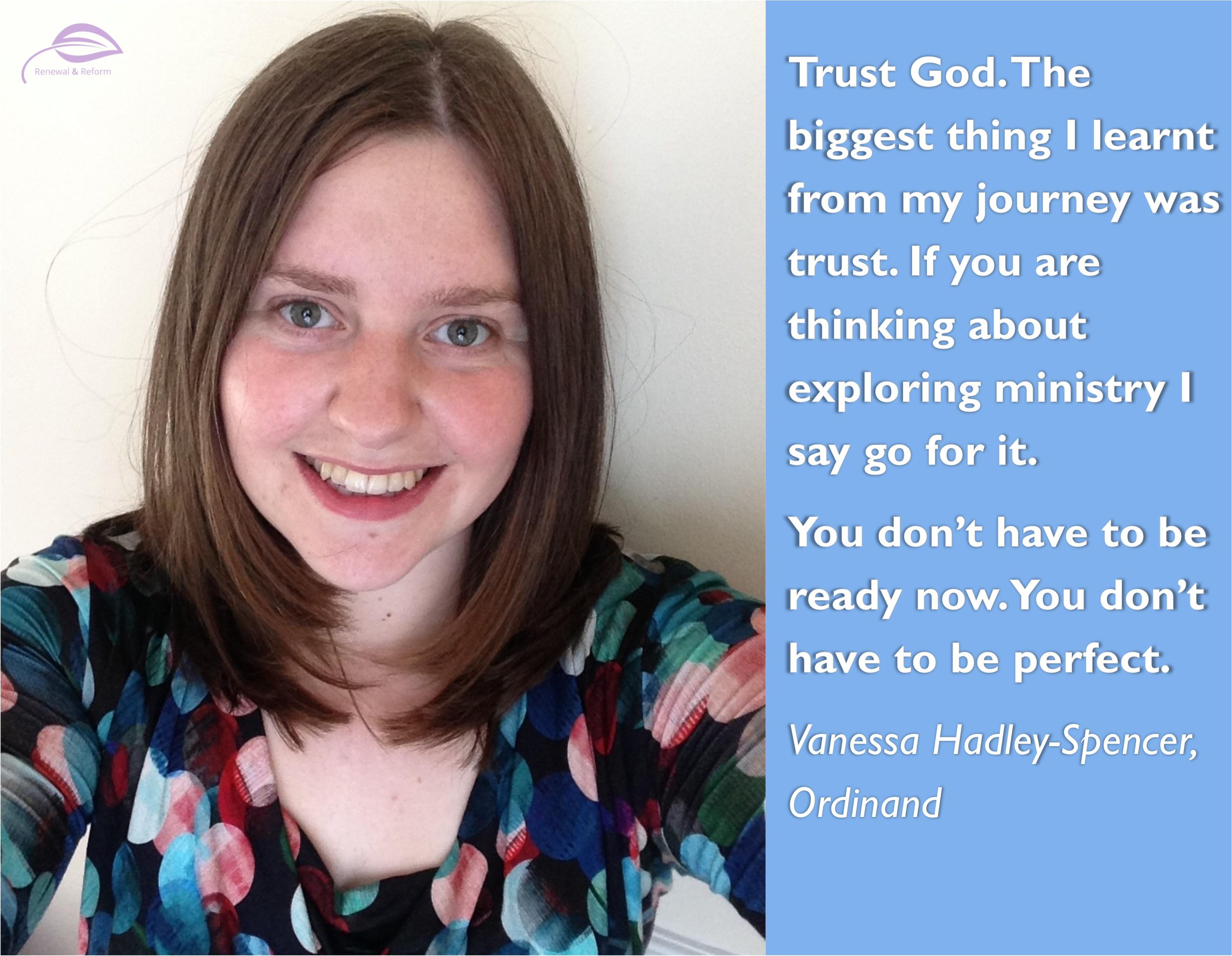 Vanessa Hadley Spencer. Ordinand. Trust God. The biggest thing I learnt from m journey was trust. If you are thinking about exploring ministry I say go for it. You don't have to be ready now. You don't have to be perfect.