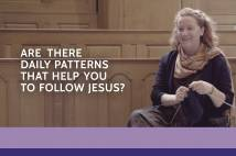 Are there daily patterns to help you to follow Jesus? - Our faith