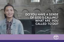 Do you have a sense of God's calling? What are you called to do? - Our faith